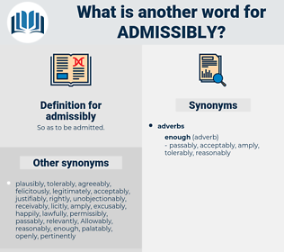 admissibly, synonym admissibly, another word for admissibly, words like admissibly, thesaurus admissibly