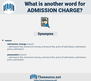 admission charge, synonym admission charge, another word for admission charge, words like admission charge, thesaurus admission charge