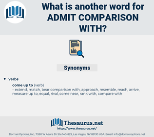 admit comparison with, synonym admit comparison with, another word for admit comparison with, words like admit comparison with, thesaurus admit comparison with
