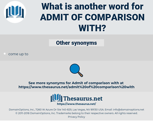 admit of comparison with, synonym admit of comparison with, another word for admit of comparison with, words like admit of comparison with, thesaurus admit of comparison with