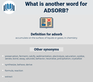 adsorb, synonym adsorb, another word for adsorb, words like adsorb, thesaurus adsorb