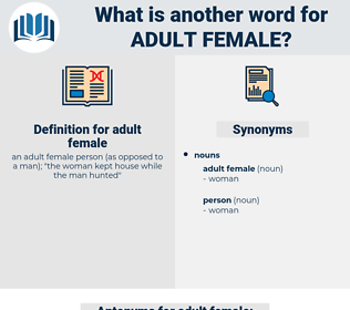 adult female, synonym adult female, another word for adult female, words like adult female, thesaurus adult female