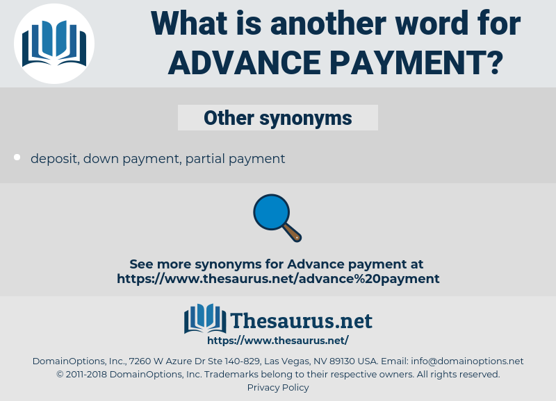 advance payment, synonym advance payment, another word for advance payment, words like advance payment, thesaurus advance payment