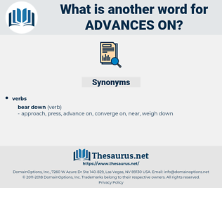 advances on, synonym advances on, another word for advances on, words like advances on, thesaurus advances on
