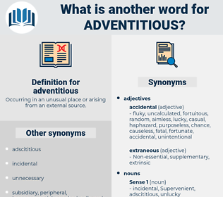 adventitious, synonym adventitious, another word for adventitious, words like adventitious, thesaurus adventitious