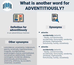 adventitiously, synonym adventitiously, another word for adventitiously, words like adventitiously, thesaurus adventitiously