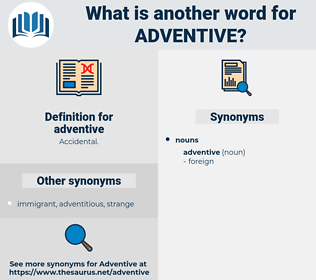 adventive, synonym adventive, another word for adventive, words like adventive, thesaurus adventive