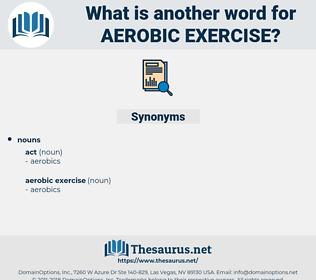 aerobic exercise, synonym aerobic exercise, another word for aerobic exercise, words like aerobic exercise, thesaurus aerobic exercise