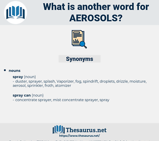 Aerosols, synonym Aerosols, another word for Aerosols, words like Aerosols, thesaurus Aerosols