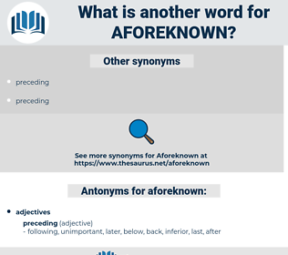 aforeknown, synonym aforeknown, another word for aforeknown, words like aforeknown, thesaurus aforeknown