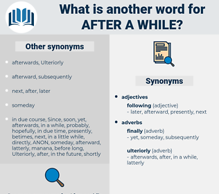 after a while, synonym after a while, another word for after a while, words like after a while, thesaurus after a while