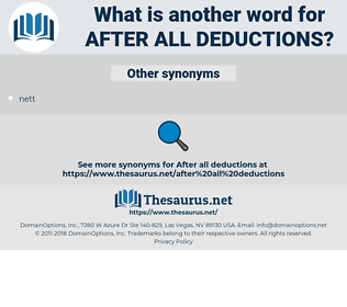 after all deductions, synonym after all deductions, another word for after all deductions, words like after all deductions, thesaurus after all deductions