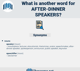 after dinner speakers, synonym after dinner speakers, another word for after dinner speakers, words like after dinner speakers, thesaurus after dinner speakers