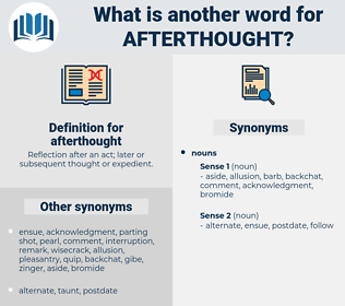 afterthought, synonym afterthought, another word for afterthought, words like afterthought, thesaurus afterthought