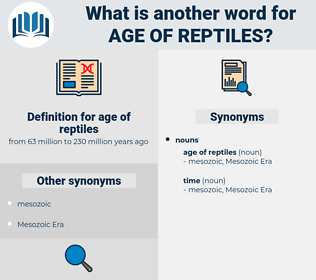 age of reptiles, synonym age of reptiles, another word for age of reptiles, words like age of reptiles, thesaurus age of reptiles