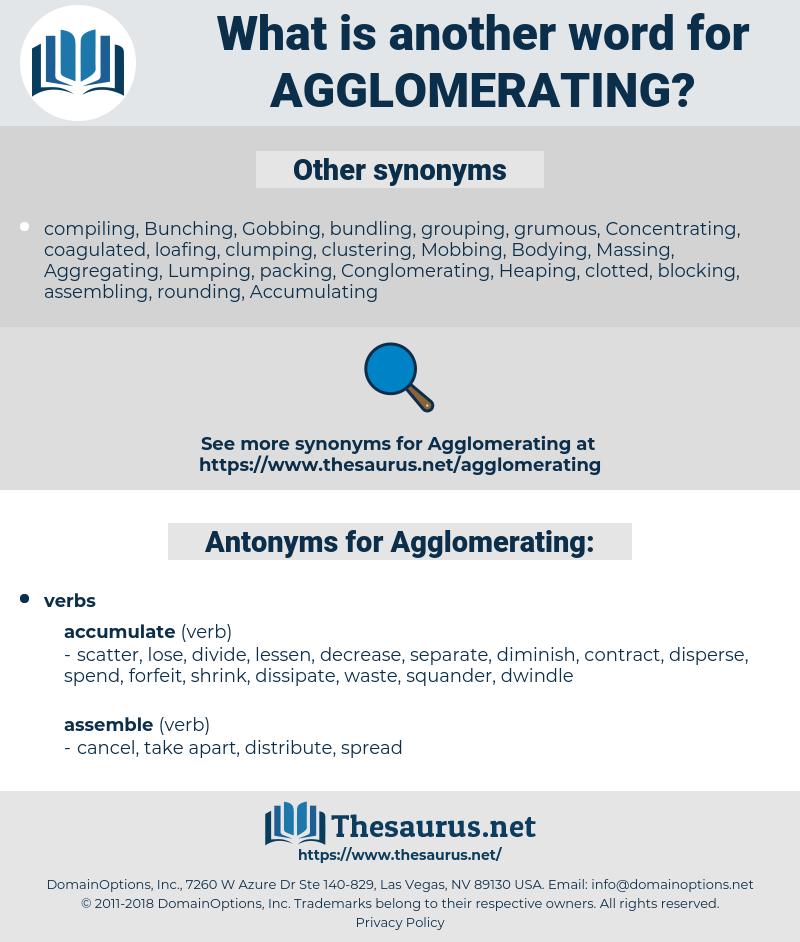 Agglomerating, synonym Agglomerating, another word for Agglomerating, words like Agglomerating, thesaurus Agglomerating