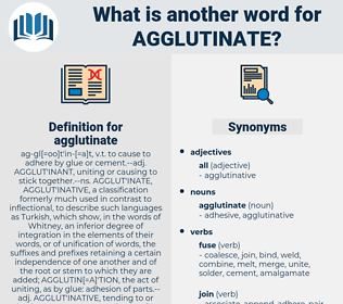 agglutinate, synonym agglutinate, another word for agglutinate, words like agglutinate, thesaurus agglutinate