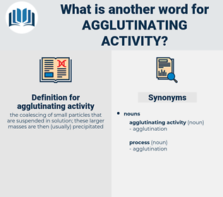 agglutinating activity, synonym agglutinating activity, another word for agglutinating activity, words like agglutinating activity, thesaurus agglutinating activity