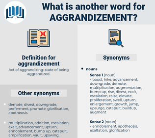 aggrandizement, synonym aggrandizement, another word for aggrandizement, words like aggrandizement, thesaurus aggrandizement