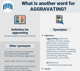 aggravating, synonym aggravating, another word for aggravating, words like aggravating, thesaurus aggravating
