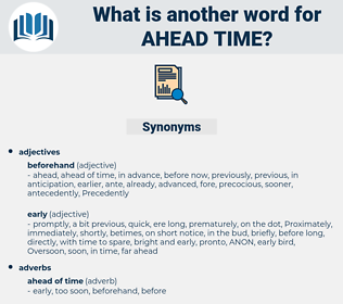 ahead time, synonym ahead time, another word for ahead time, words like ahead time, thesaurus ahead time
