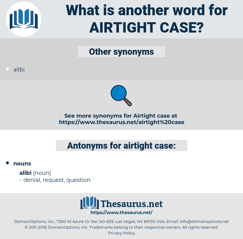 airtight case, synonym airtight case, another word for airtight case, words like airtight case, thesaurus airtight case