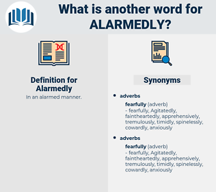 Alarmedly, synonym Alarmedly, another word for Alarmedly, words like Alarmedly, thesaurus Alarmedly