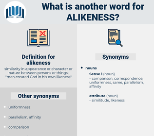 alikeness, synonym alikeness, another word for alikeness, words like alikeness, thesaurus alikeness