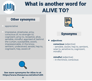 alive to, synonym alive to, another word for alive to, words like alive to, thesaurus alive to