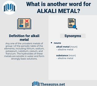 alkali metal, synonym alkali metal, another word for alkali metal, words like alkali metal, thesaurus alkali metal