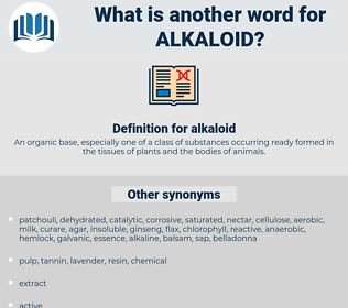 alkaloid, synonym alkaloid, another word for alkaloid, words like alkaloid, thesaurus alkaloid