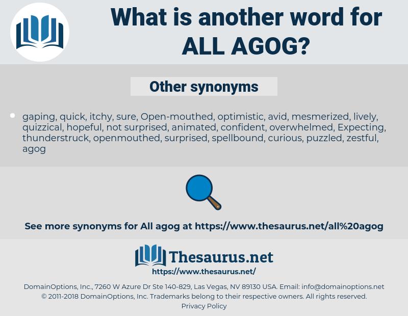 all agog, synonym all agog, another word for all agog, words like all agog, thesaurus all agog