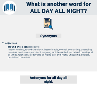 all day all night, synonym all day all night, another word for all day all night, words like all day all night, thesaurus all day all night