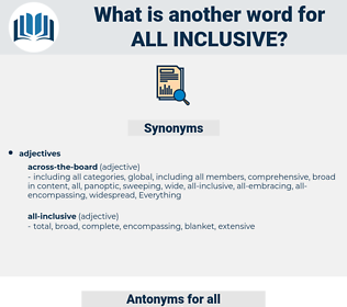 all-inclusive, synonym all-inclusive, another word for all-inclusive, words like all-inclusive, thesaurus all-inclusive