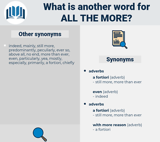 all the more, synonym all the more, another word for all the more, words like all the more, thesaurus all the more