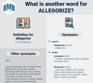 allegorize, synonym allegorize, another word for allegorize, words like allegorize, thesaurus allegorize