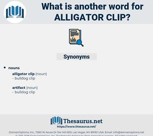 alligator clip, synonym alligator clip, another word for alligator clip, words like alligator clip, thesaurus alligator clip