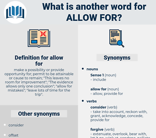 allow for, synonym allow for, another word for allow for, words like allow for, thesaurus allow for
