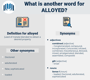 alloyed, synonym alloyed, another word for alloyed, words like alloyed, thesaurus alloyed