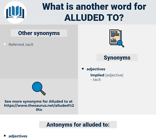 alluded to, synonym alluded to, another word for alluded to, words like alluded to, thesaurus alluded to