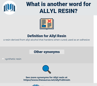 Allyl Resin, synonym Allyl Resin, another word for Allyl Resin, words like Allyl Resin, thesaurus Allyl Resin