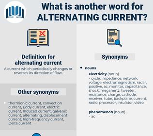 alternating current, synonym alternating current, another word for alternating current, words like alternating current, thesaurus alternating current