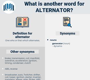 alternator, synonym alternator, another word for alternator, words like alternator, thesaurus alternator