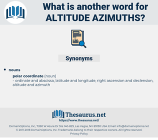altitude azimuths, synonym altitude azimuths, another word for altitude azimuths, words like altitude azimuths, thesaurus altitude azimuths
