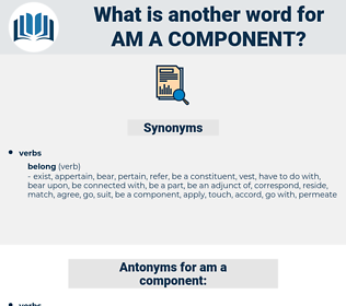 am a component, synonym am a component, another word for am a component, words like am a component, thesaurus am a component