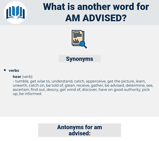 am advised, synonym am advised, another word for am advised, words like am advised, thesaurus am advised