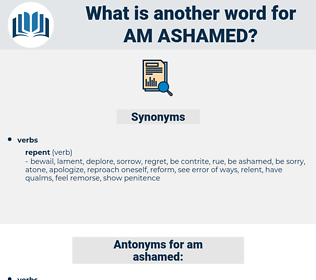 am ashamed, synonym am ashamed, another word for am ashamed, words like am ashamed, thesaurus am ashamed