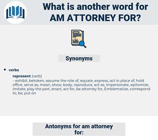 am attorney for, synonym am attorney for, another word for am attorney for, words like am attorney for, thesaurus am attorney for