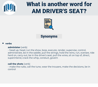 am driver's seat, synonym am driver's seat, another word for am driver's seat, words like am driver's seat, thesaurus am driver's seat