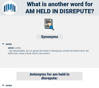 am held in disrepute, synonym am held in disrepute, another word for am held in disrepute, words like am held in disrepute, thesaurus am held in disrepute